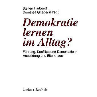 Demokratie lernen im Alltag  Fhrung Konflikte und Demokratie in Ausbildung und Elternhaus by Harbordt & Steffen