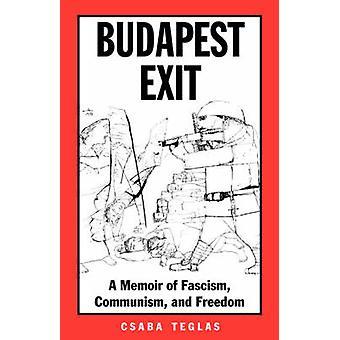 Budapest Exit - en memoar av Fascism - kommunismen- och frihet av Csaba