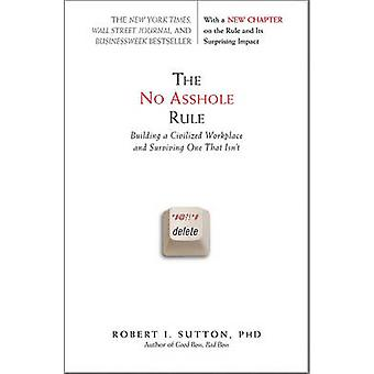 The No Asshole Rule - Building a Civilized Workplace and Surviving One