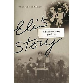 Eli's Story - A Twentieth-Century Jewish Life by Eli's Story - A Twenti