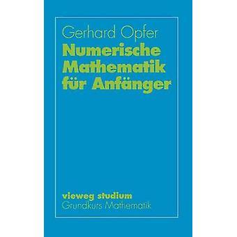 Numerische Mathematik Fur Anfanger by Opfer & Gerhard