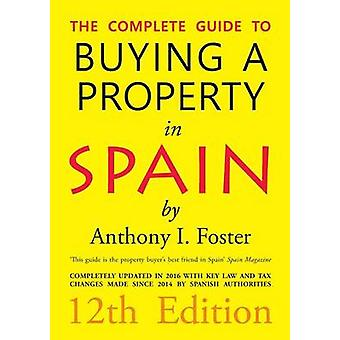 The Complete Guide to Buying a Property in Spain 12th Edition by Foster & Anthony Ivor