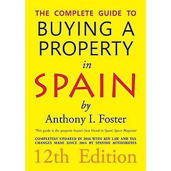 Den kompletta guiden till att köpa en fastighet i Spanien 12: e upplagan av Foster & Anthony Ivor