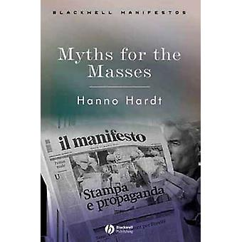 Myths for the Masses - An Essay on Mass Communication by Hanno Hardt -