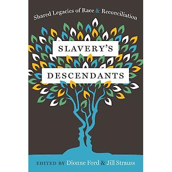 Slaverys Descendants  Shared Legacies of Race and Reconciliation by Introduction by Jill Strauss & Preface by Dionne Ford & Contributions by Shannon Lanier & Contributions by A B Westrick & Contributions by Grant Hayter Menzies & Contributions by Joseph McGill & Contr