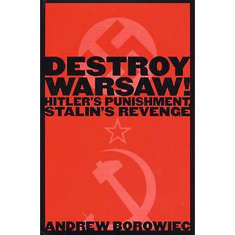 Distruggere Varsavia Hitlers punizione Stalins vendetta di Borowiec & Andrew