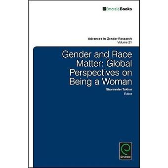 Gender and Race Matter Global Perspectives on Being a Woman by Takhar & Shaminder
