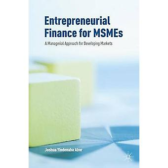 Entrepreneurial Finance for MSMEs  A Managerial Approach for Developing Markets by Abor & Joshua Yindenaba