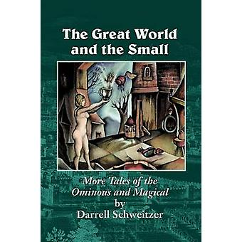 The Great World and the Small More Tales of the Ominous and Magical by Schweitzer & Darrell