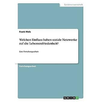 Welchen Einfluss haben soziale Netzwerke auf die LebenszufriedenheitEine Forschungsarbeit by Melz & Frank