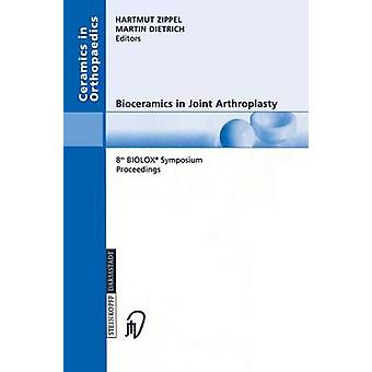 Bioceramics in Joint Arthroplasty  8th BIOLOX Symposium Berlin March 2829 2003 Proceedings by Zippel & Hartmut