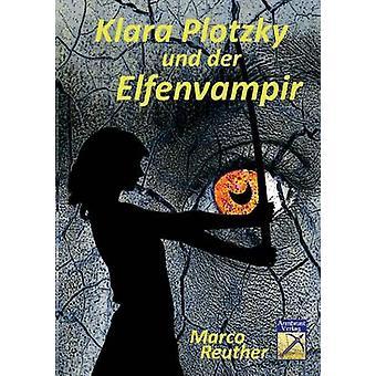 Klara Plotzky und der Elfenvampir by Reuther & Marco
