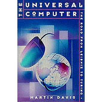 The Universal Computer The Road from Leibnitz to Turing by Davis & Martin