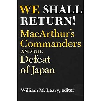 We Shall Return MacArthurs Commanders and the Defeat of Japan 19421945 by Leary & William M.