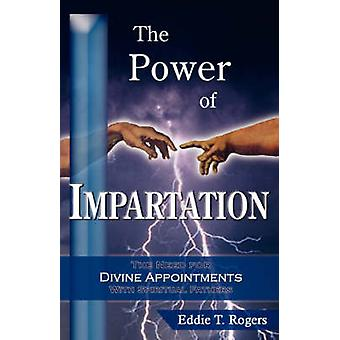 Power of Impartation The by Rogers & Eddie & T