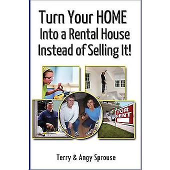 Turn Your Home Into a Rental House Instead of Selling It by Sprouse & Terry