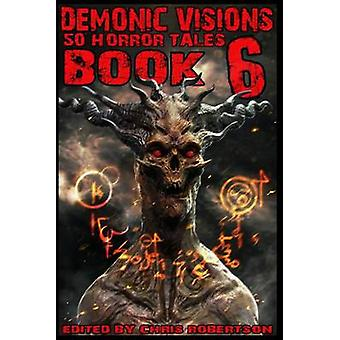 Demonic Visions 50 Horror Tales Book 6 by Robertson & Chris