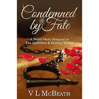 Condemned By Fate A Short Story Prequel to The Ambition  Destiny Series by McBeath & V L