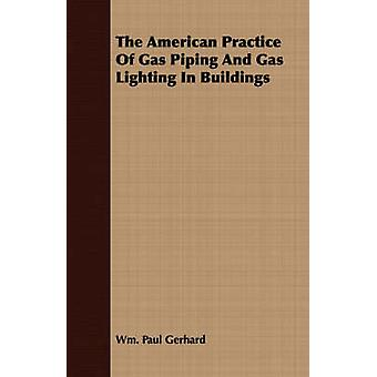 The American Practice Of Gas Piping And Gas Lighting In Buildings by Gerhard & Wm. Paul