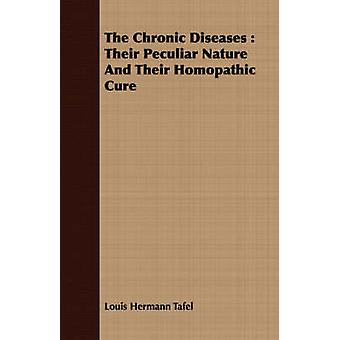 The Chronic Diseases  Their Peculiar Nature And Their Homopathic Cure by Tafel & Louis Hermann
