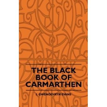 The Black Book Of Carmarthen by Evans & I. Gwenogvryn