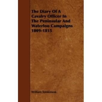 The Diary of a Cavalry Officer in the Peninsular and Waterloo Campaigns 18091815 by Tomkinson & William