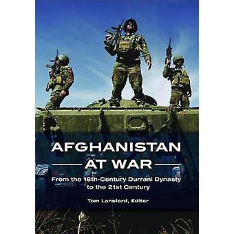 Afghanistan at War From the 18thCentury Durrani Dynasty to the 21st Century by Lansford & Tom