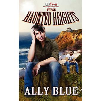 These Haunted Heights by Blue & Ally