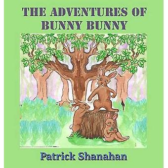 The Adventures of Bunny Bunny by Shanahan & Patrick