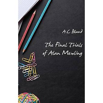The Final Trials of Alan Mewling by Bland & A.C.