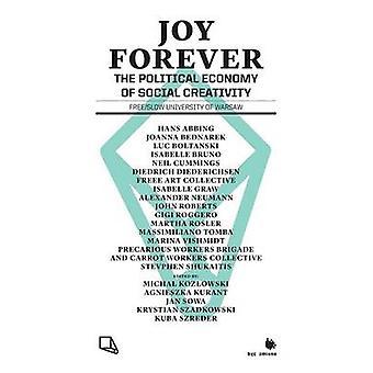 Joy Forever The Political Economy of Social Creativity by Kozowski & Micha