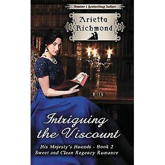 Intriguing the Viscount Sweet and Clean Regency Romance by Richmond & Arietta