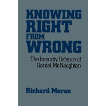 Knowing Right from Wrong The Insanity Defense of Daniel McNaughtan by Moran & Richard
