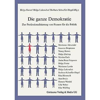 Die ganze Demokratie  Zur Professionalisierung von Frauen fr die Politik by SchaefferHegel & Barbara