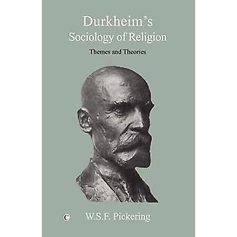 Durkheim's Sociology of Religion - Themes and Theories by W. S. F. Pic