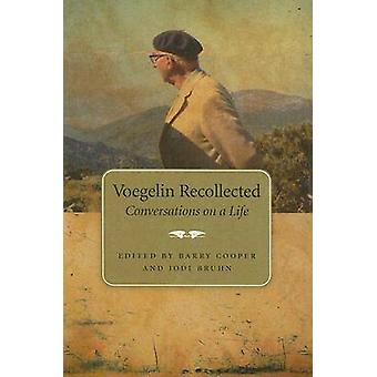 Voegelin Recollected - Conversations on a Life by Barry Cooper - Jodi