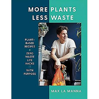 More Plants Less Waste - Plant-based Recipes + Zero Waste Life Hacks w