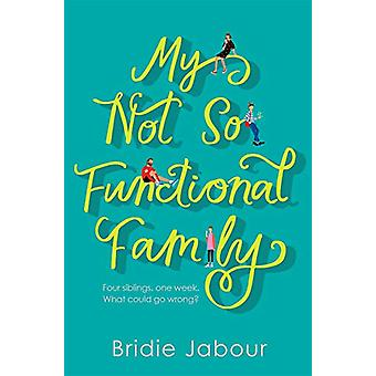 My Not So Functional Family by Bridie Jabour - 9781785769283 Book