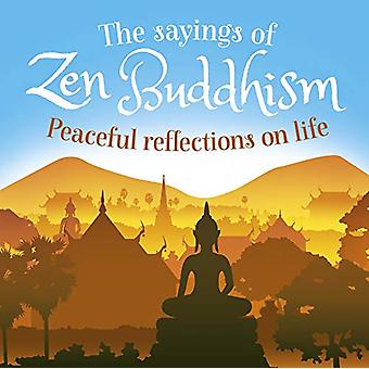 The Sayings of Zen Buddhism - Peaceful Reflections on Life by William