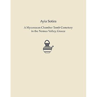 Ayia Sotira - A Mycenaean Chamber Tomb Cemeteryin the Nemea Valley - G