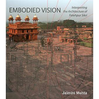 Embodied Vision - Interpreting the Architecture of Fatehpur Sikri by J