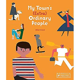 My Town's (Extra) Ordinary People by Mikel Casal - 9783791373836 Book