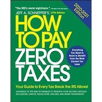 HOW TO PAY ZERO TAXES 20202021 37E by SCHNEPPER
