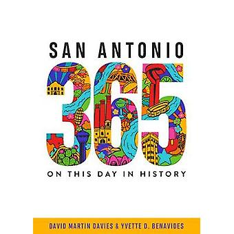 San Antonio 365 - On This Day in History by David Martin Davies - 9781