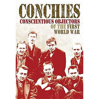 Conchies Conscientious Objectors of the First World War by Kramer & Ann