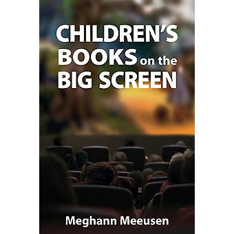 Childrens Books on the Big Screen by Meeusen & Meghann