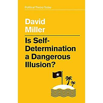 Is Self-Determination a Dangerous Illusion? by David Miller - 9781509