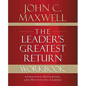The Leader's Greatest Return Workbook - Attracting - Developing - and