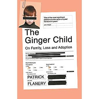 The Ginger Child - On Family - Loss and Adoption by Patrick Flanery -
