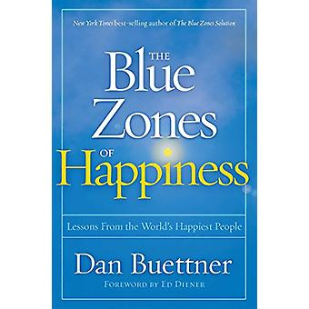 Blue Zones of Happiness - Lessons From the World's Happiest People by